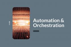 Automation and orchestration